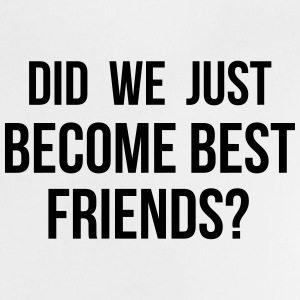 Did we just become Best Friends Vauvan paidat - Vauvan t-paita