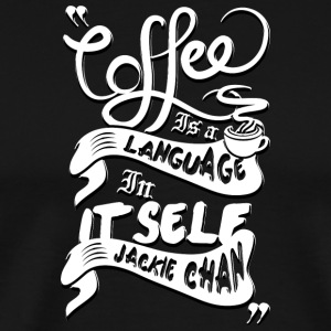 Coffee is a language in itself - Men's Premium T-Shirt