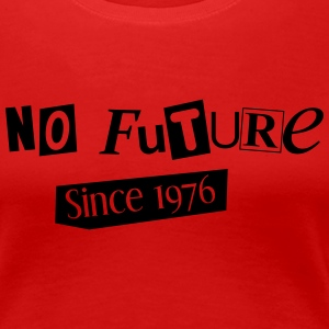 No Future - Since 1976 - Frauen Premium T-Shirt