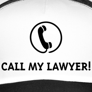 Call My Lawyer! Caps & Hats - Trucker Cap