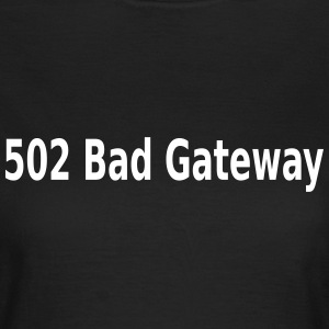 Bad Gateway Server Error T-Shirts - Frauen T-Shirt