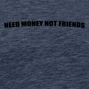 Need $$$ Not Friends - Men's Premium T-Shirt