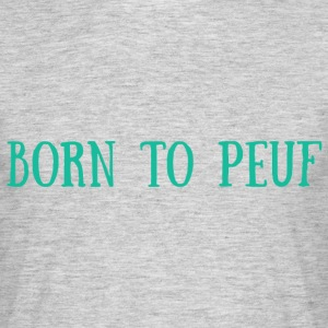 BORN TO PEUF - T-shirt Homme