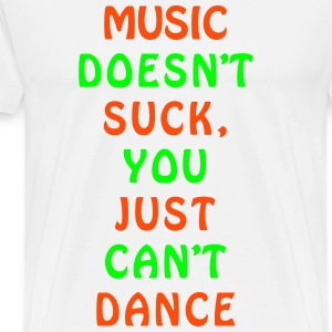 MUSIC Can't Dance joke design T-Shirts - Men's Premium T-Shirt