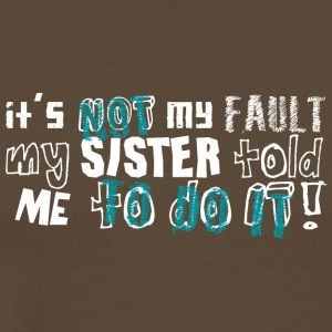 Not My Fault Sister Told Me To Do It - Men's Premium T-Shirt