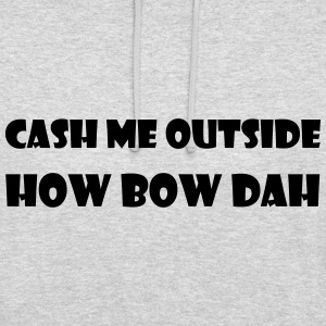 cash me outside Hoodies & Sweatshirts - Unisex Hoodie