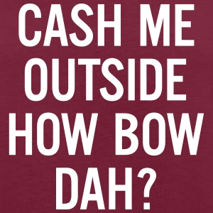 cash me outside How Bow Dah? T-Shirts - Frauen Oversize T-Shirt