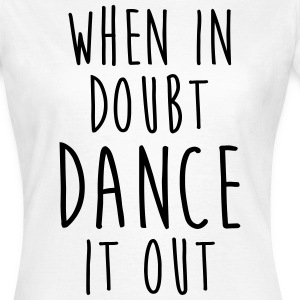 WHEN IN DOUBT DANCE IT OUT FUNNY TEE T-Shirts - Women's T-Shirt