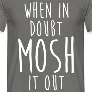 WHEN IN DOUBT MOSH IT OUT T-Shirts - Men's T-Shirt
