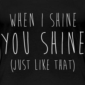 When I Shine You Shine Tee shirts - T-shirt Premium Femme