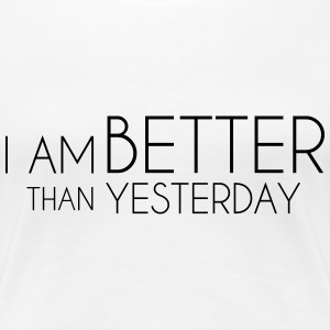 I Am Better Than Yesterday Tee shirts - T-shirt Premium Femme