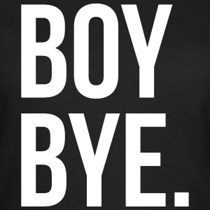 Boy bye T-Shirts - Women's T-Shirt