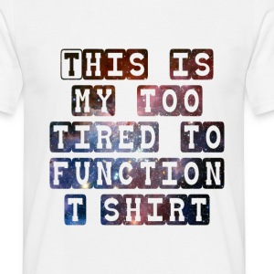 Too Tired to Function Galaxy Space - Men's T-Shirt