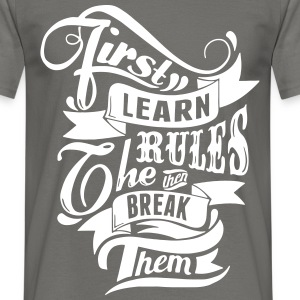 First learn the Rules (Lerne die Regeln) T-Shirts - Männer T-Shirt