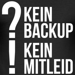 kein backup Mitleid Computer Spruch statement IT T-Shirts - Männer Slim Fit T-Shirt