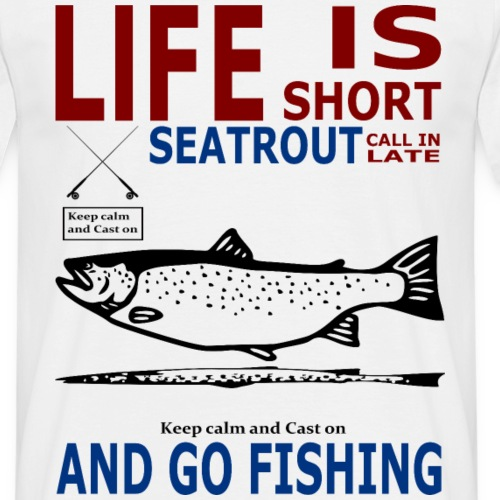 Life is short seatrout