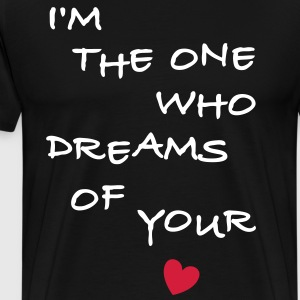 I'm the one who dreams of your love T-Shirt - Männer Premium T-Shirt