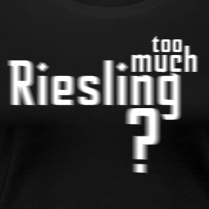 Frauen-Shirt: too much Riesling? - Frauen Premium T-Shirt
