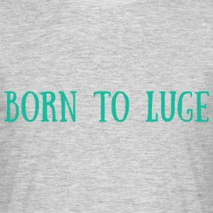BORN TO LUGE - T-shirt Homme