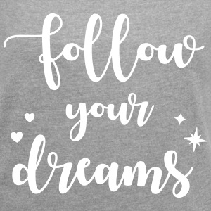 Follow your dreams T-Shirts - Women's T-shirt with rolled up sleeves