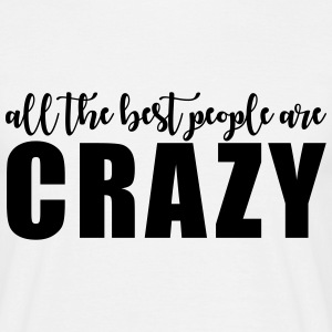 All the best people are crazy T-shirts - Herre-T-shirt