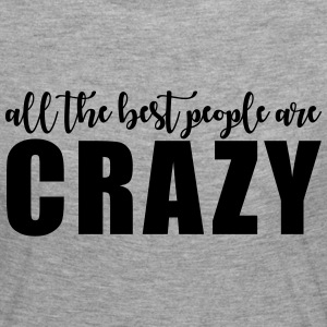 All the best people are crazy Shirts met lange mouwen - Vrouwen Premium shirt met lange mouwen