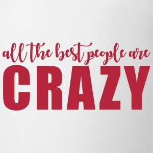 All the best people are crazy Mugs & Drinkware - Mug