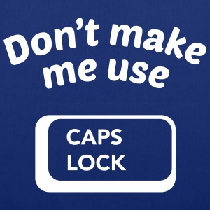 Don't Make Me Use CAPS LOCK Bags & Backpacks - Tote Bag