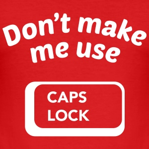 Don't Make Me Use CAPS LOCK T-Shirts - Men's Slim Fit T-Shirt