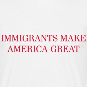 Immigrants make America GREAT Magliette - Maglietta da uomo