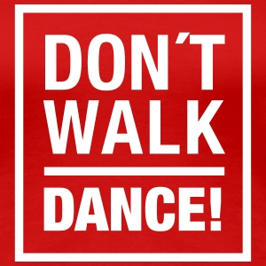 Don´t walk – Dance (dh) T-Shirts - Frauen Premium T-Shirt