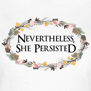 Nevertheless she persisted - Women's T-Shirt