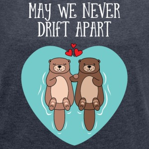 Cute Otter Couple | May We Never Drift Apart T-Shirts - Frauen T-Shirt mit gerollten Ärmeln