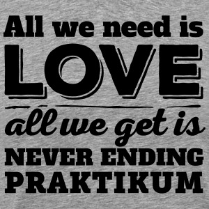 … all we get is never ending Praktikum - Männer Premium T-Shirt