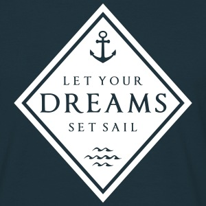 LET YOUR DREAMS SET SAILS T-Shirts - Men's T-Shirt