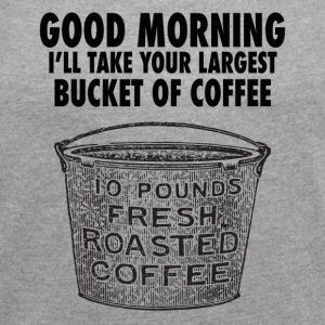 Coffee by the bucket - Women's T-shirt with rolled up sleeves
