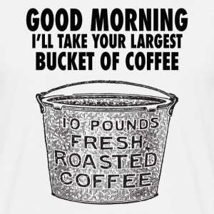 Coffee by the bucket - Men's T-Shirt