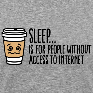 Sleep is for people without access to internet Tee shirts - T-shirt Premium Homme