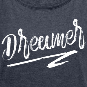 Dreamer White T-Shirts - Women's T-shirt with rolled up sleeves
