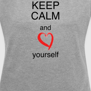 FrauenShirt Keep calm and love yourself - Frauen T-Shirt mit gerollten Ärmeln