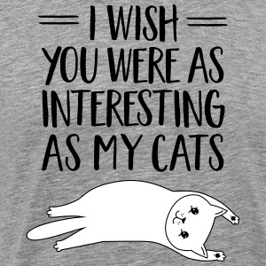 I WIsh You Were As Interesting As My Cats T-Shirts - Männer Premium T-Shirt