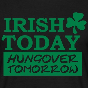 Irish today hungover tomorrow T-Shirts - Männer T-Shirt