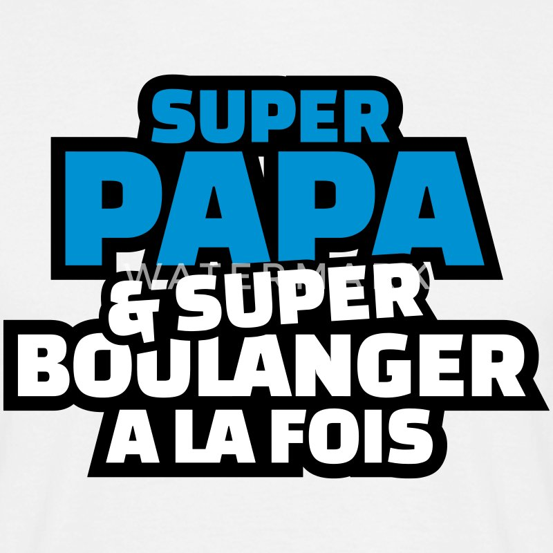t shirt super papa et super boulanger la fois spreadshirt. Black Bedroom Furniture Sets. Home Design Ideas