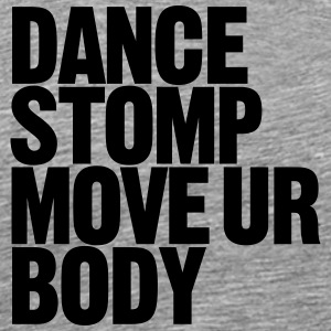 Dance Stomp Move Ur Body T-Shirts - Männer Premium T-Shirt