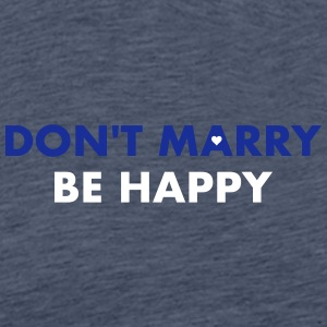 dont marry be happy - Männer Premium T-Shirt