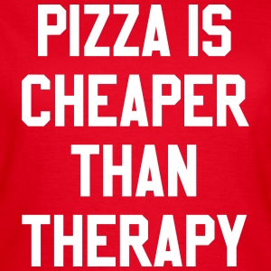 Pizza Is Cheaper Than Therapy T-shirts - Vrouwen T-shirt