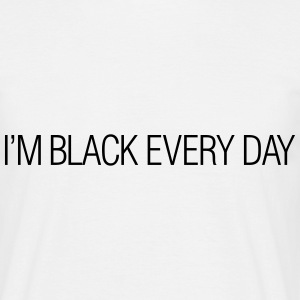 I'm black every day T-shirts - T-shirt herr