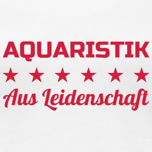 Aquaristik / Fisch / Aquarium / Aquarianer T-Shirts - Frauen Premium T-Shirt