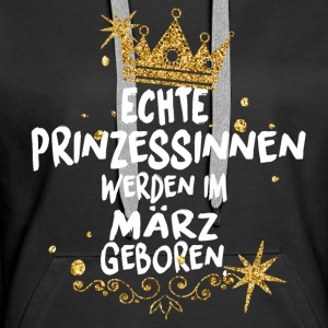REAL PRINCESSES ARE BORN IN MARCH! Hoodies & Sweatshirts - Women's Premium Hoodie