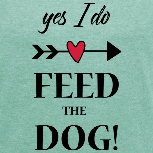 feed the dog T-Shirts - Frauen T-Shirt mit gerollten Ärmeln